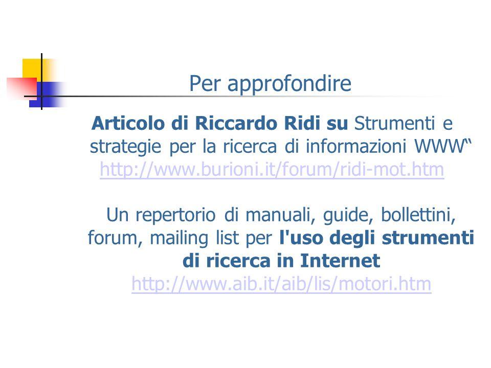 Per approfondire Articolo di Riccardo Ridi su Strumenti e strategie per la ricerca di informazioni WWW