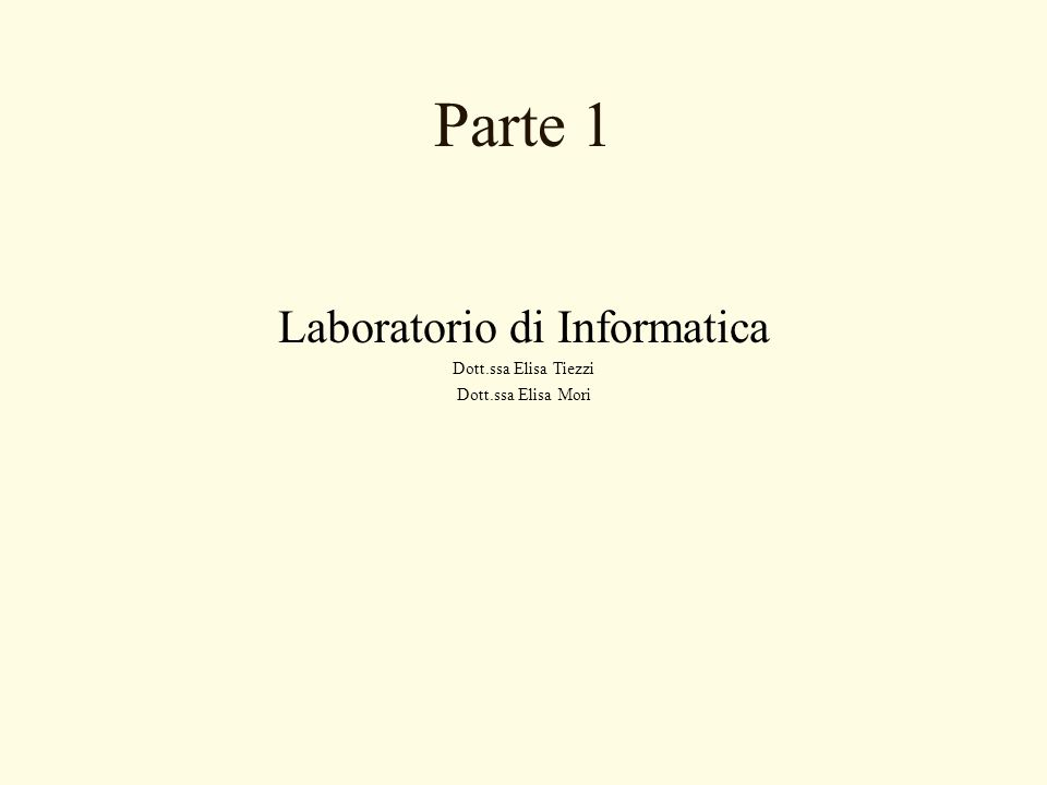 Laboratorio di Informatica Dott.ssa Elisa Tiezzi Dott.ssa Elisa Mori