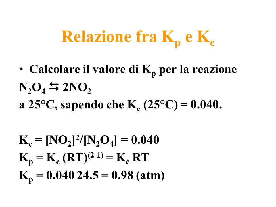 Relazione fra Kp e Kc Calcolare il valore di Kp per la reazione