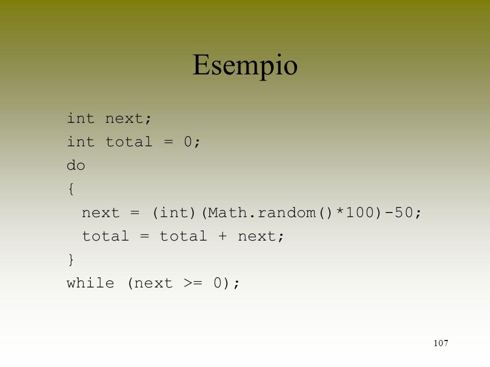 Esempio int next; int total = 0; do {