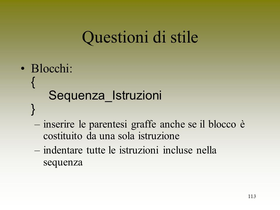 Questioni di stile Blocchi: { Sequenza_Istruzioni }