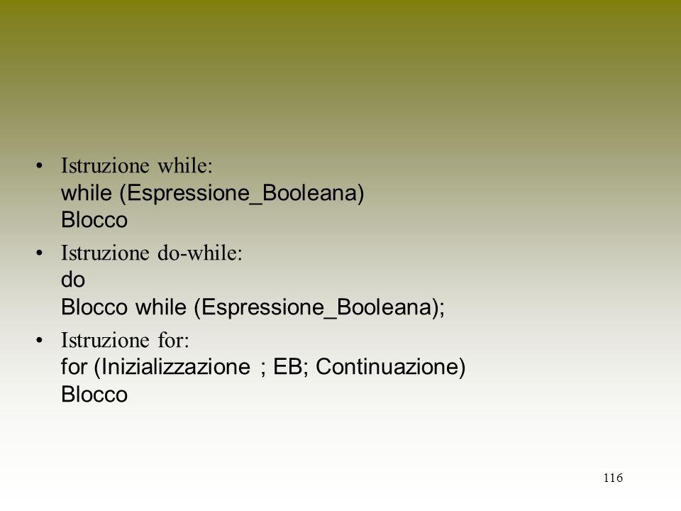 Istruzione while: while (Espressione_Booleana) Blocco
