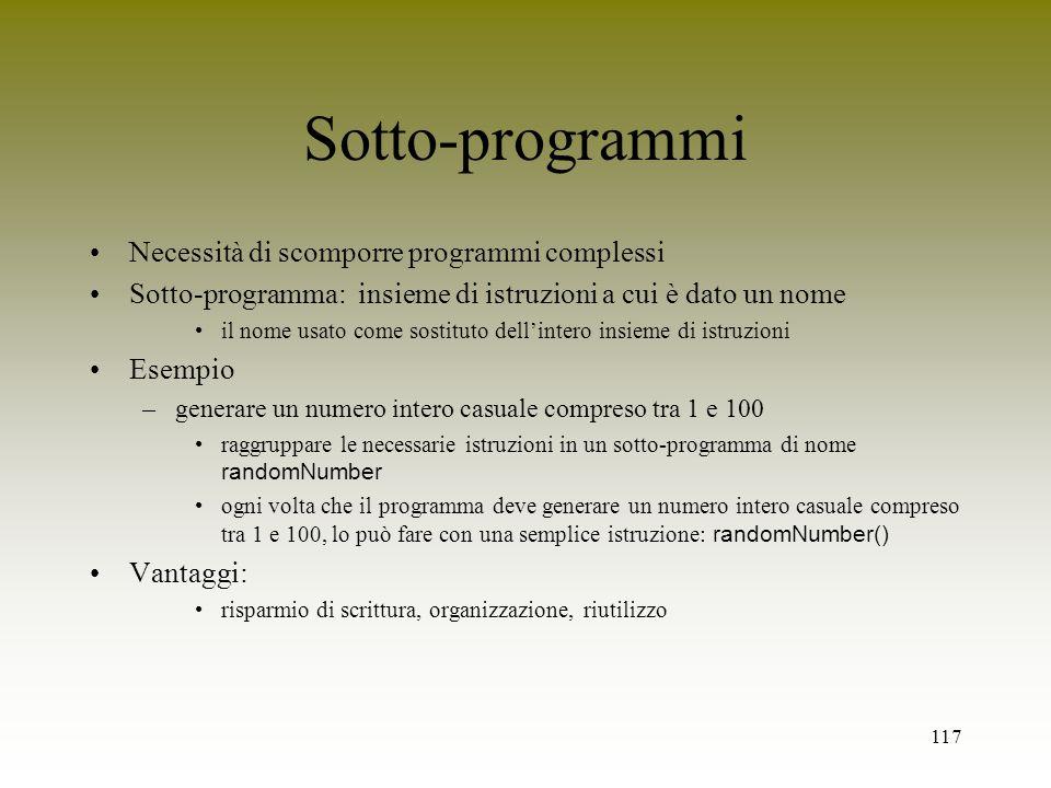 Sotto-programmi Necessità di scomporre programmi complessi