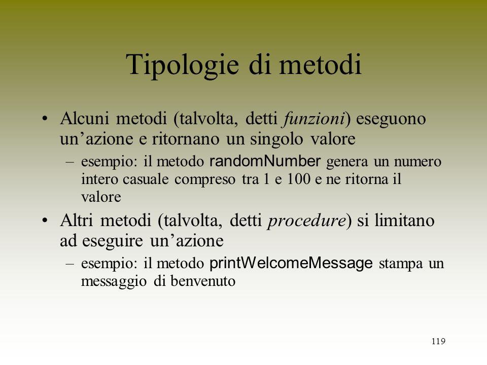 Tipologie di metodi Alcuni metodi (talvolta, detti funzioni) eseguono un'azione e ritornano un singolo valore.