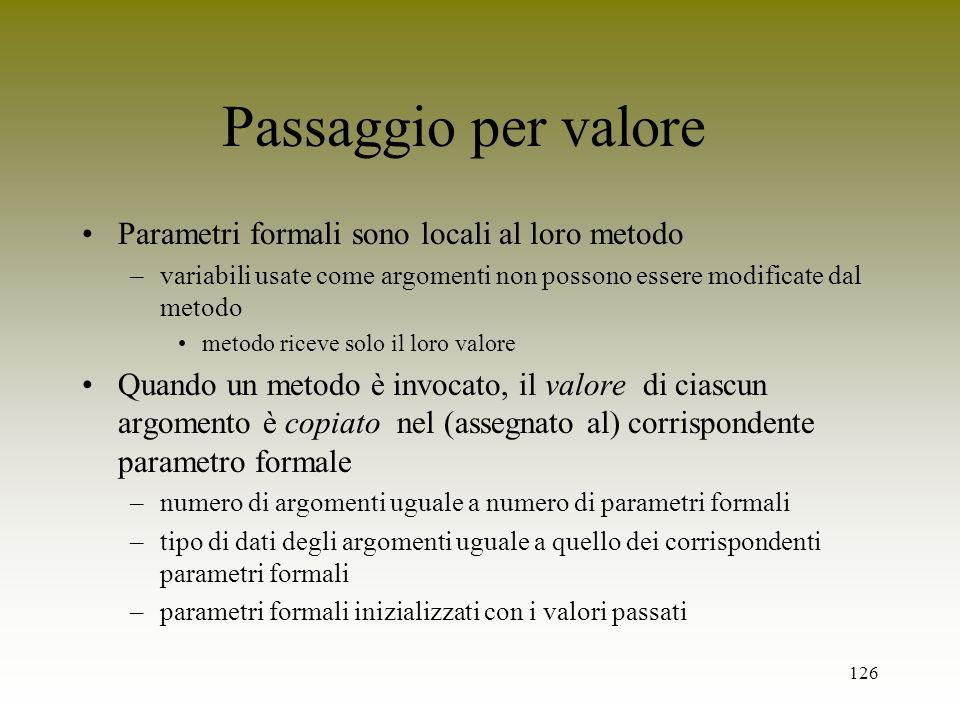 Passaggio per valore Parametri formali sono locali al loro metodo
