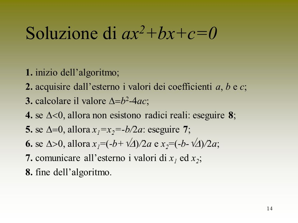 Soluzione di ax2+bx+c=0 1. inizio dell'algoritmo;