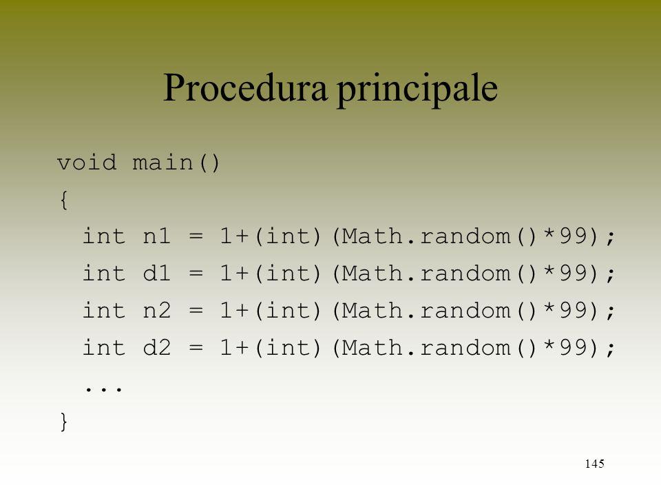 Procedura principale void main() { int n1 = 1+(int)(Math.random()*99);