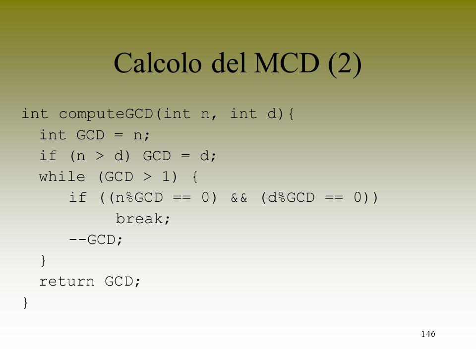 Calcolo del MCD (2) int computeGCD(int n, int d){ int GCD = n;