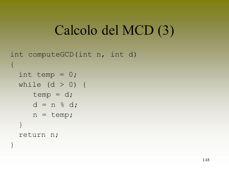 Calcolo del MCD (3) int computeGCD(int n, int d) { int temp = 0;