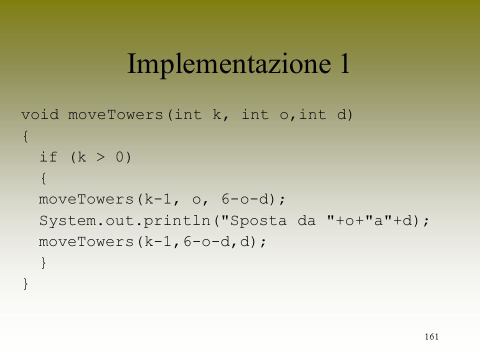 Implementazione 1 void moveTowers(int k, int o,int d) { if (k > 0)