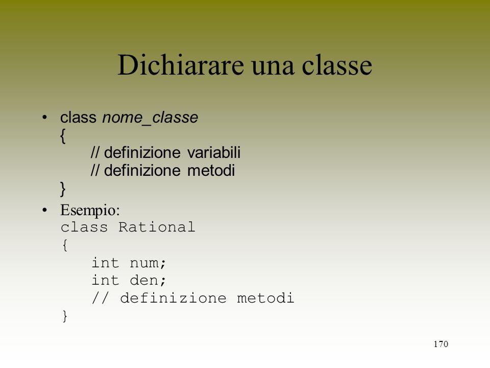 Dichiarare una classeclass nome_classe { // definizione variabili // definizione metodi }