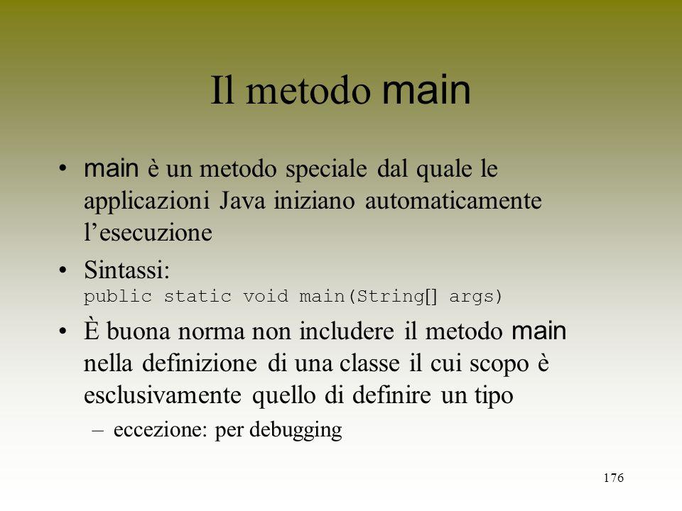 Il metodo main main è un metodo speciale dal quale le applicazioni Java iniziano automaticamente l'esecuzione.