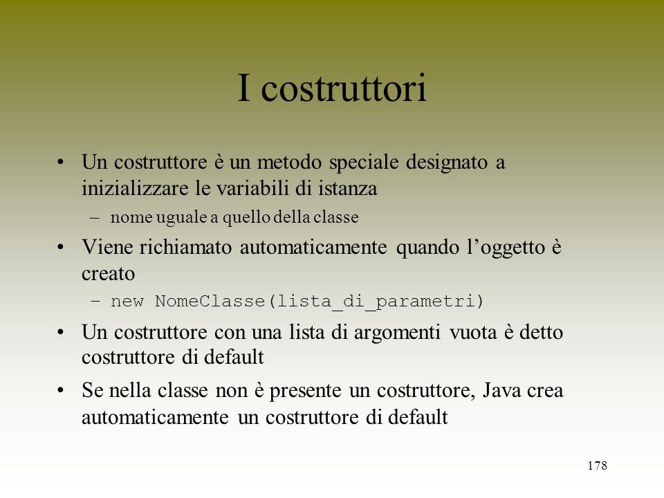 I costruttoriUn costruttore è un metodo speciale designato a inizializzare le variabili di istanza.