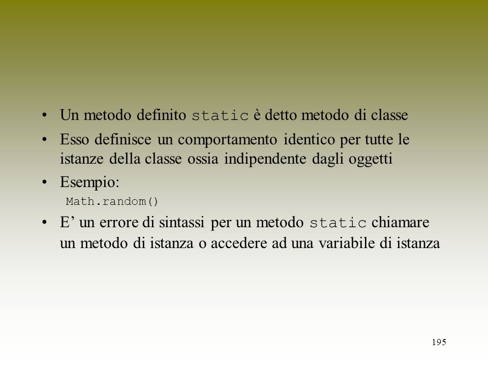 Un metodo definito static è detto metodo di classe