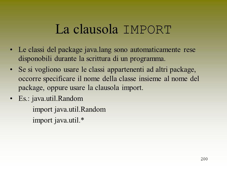 La clausola IMPORT Le classi del package java.lang sono automaticamente rese disponobili durante la scrittura di un programma.