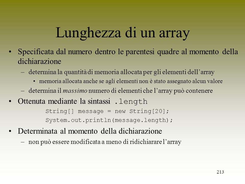 Lunghezza di un array Specificata dal numero dentro le parentesi quadre al momento della dichiarazione.