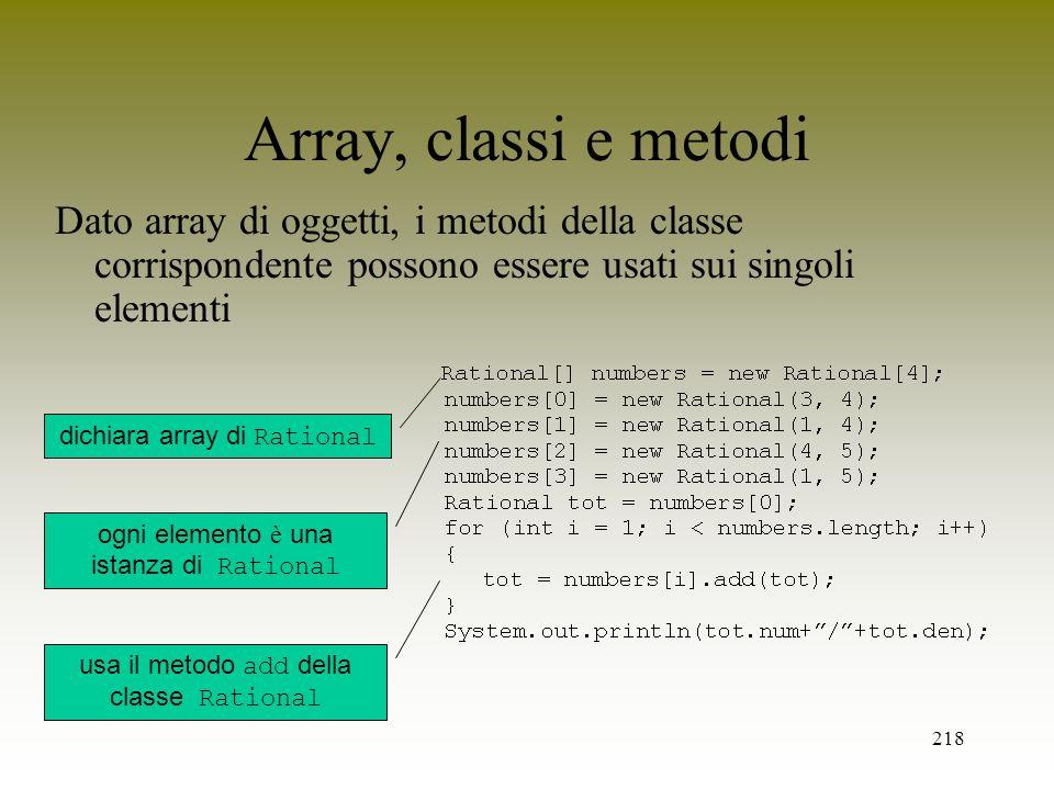Array, classi e metodi Dato array di oggetti, i metodi della classe corrispondente possono essere usati sui singoli elementi.