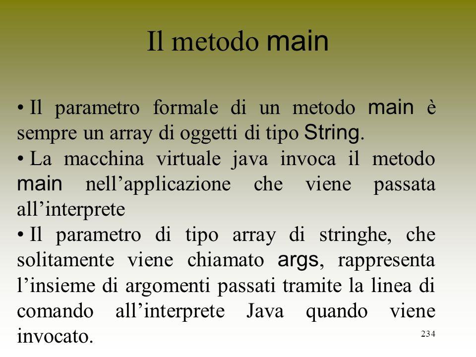 Il metodo mainIl parametro formale di un metodo main è sempre un array di oggetti di tipo String.