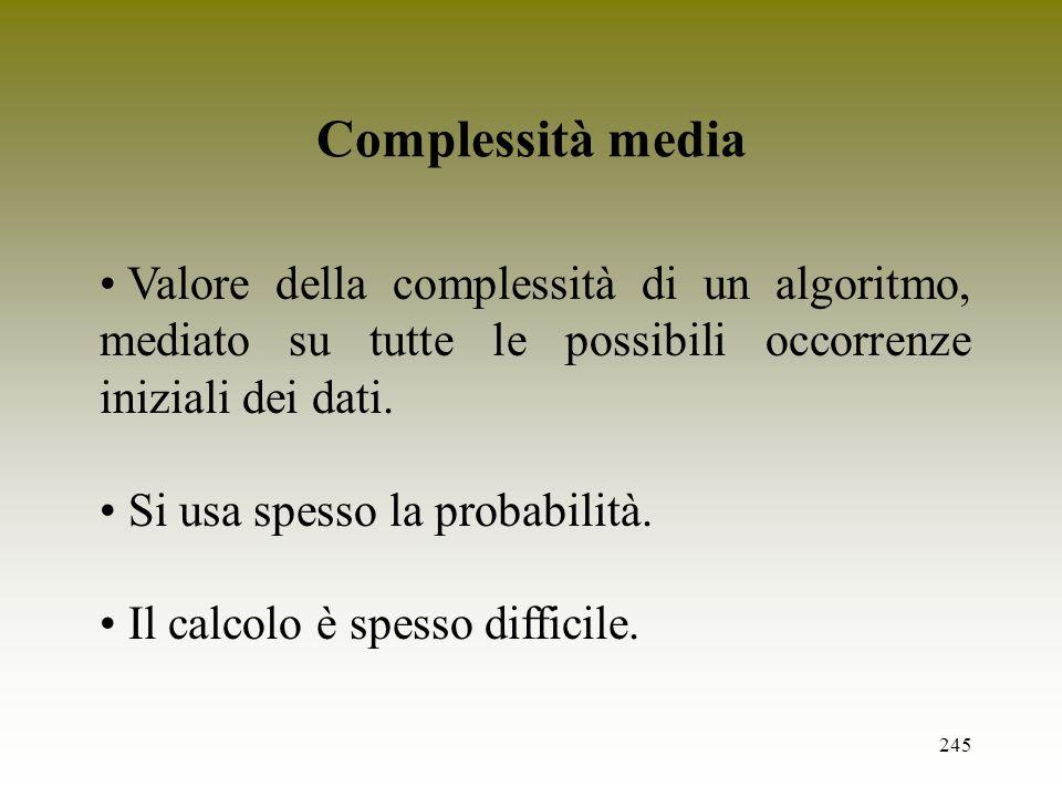 Complessità mediaValore della complessità di un algoritmo, mediato su tutte le possibili occorrenze iniziali dei dati.