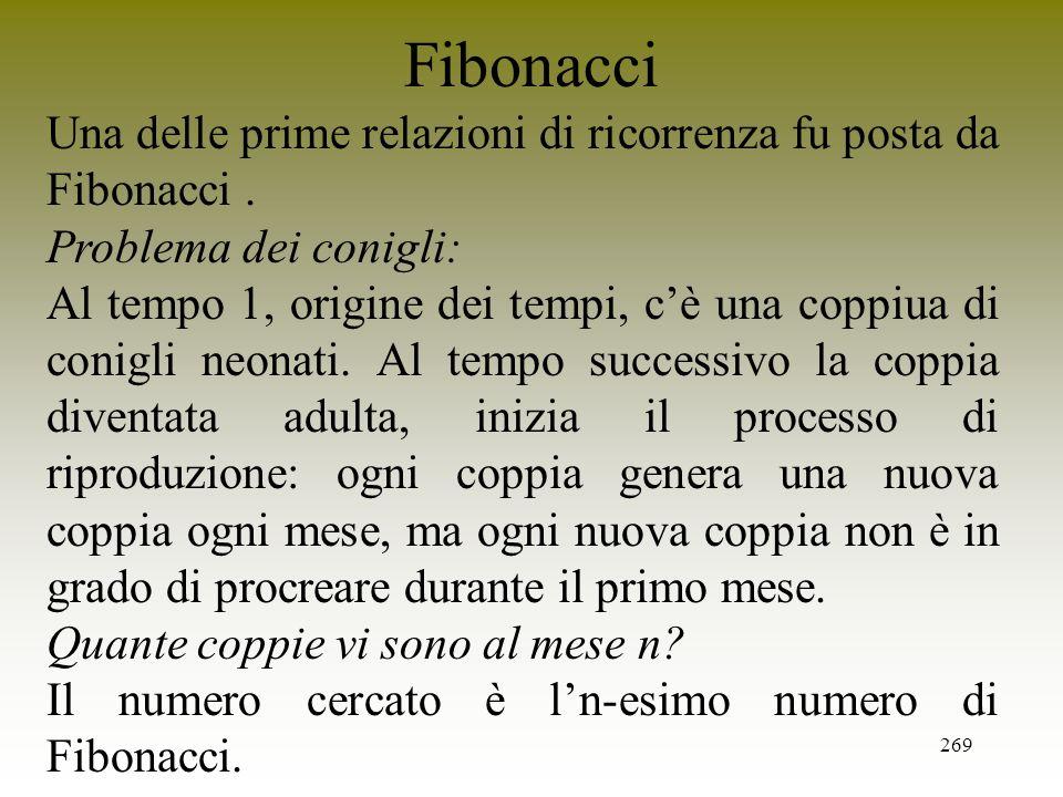 Fibonacci Una delle prime relazioni di ricorrenza fu posta da Fibonacci . Problema dei conigli: