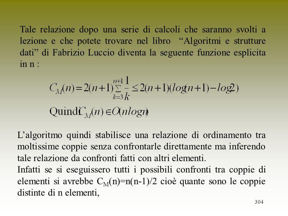 Tale relazione dopo una serie di calcoli che saranno svolti a lezione e che potete trovare nel libro Algoritmi e strutture dati di Fabrizio Luccio diventa la seguente funzione esplicita in n :