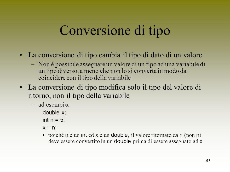 Conversione di tipo La conversione di tipo cambia il tipo di dato di un valore.