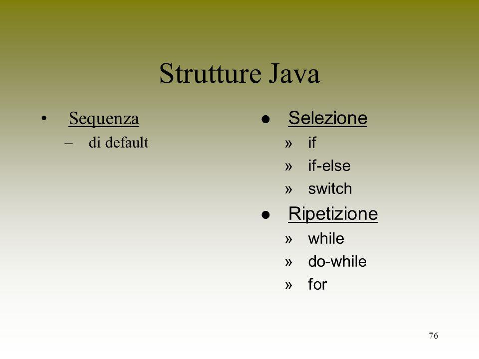 Strutture Java Sequenza Selezione Ripetizione di default if if-else