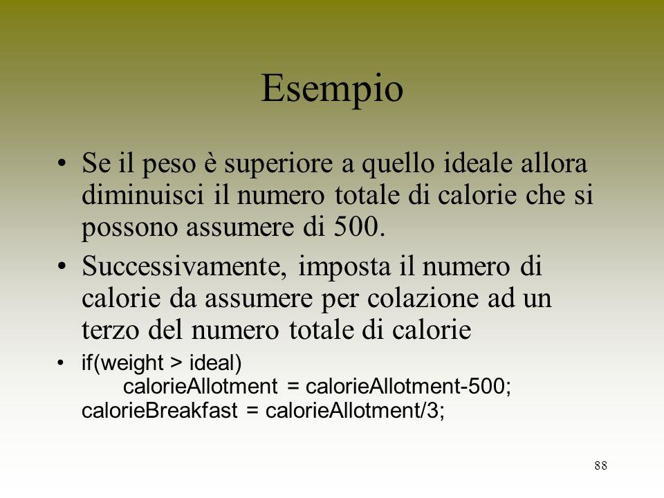 Esempio Se il peso è superiore a quello ideale allora diminuisci il numero totale di calorie che si possono assumere di 500.
