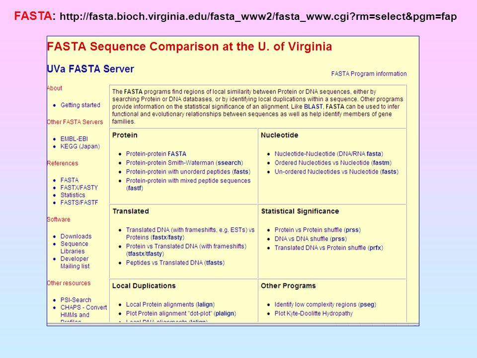 FASTA: http://fasta. bioch. virginia. edu/fasta_www2/fasta_www. cgi