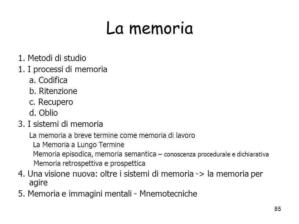 La memoria 1. Metodi di studio 1. I processi di memoria a. Codifica