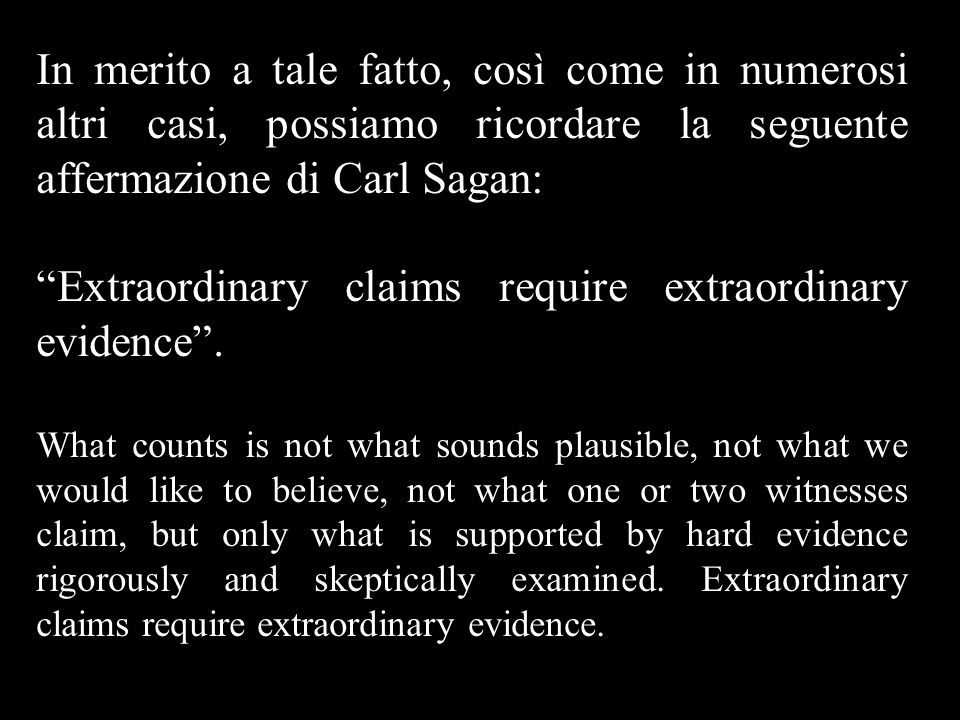 Extraordinary claims require extraordinary evidence .