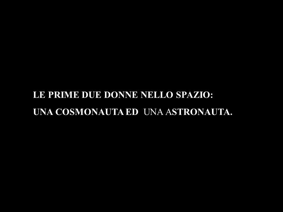 LE PRIME DUE DONNE NELLO SPAZIO: UNA COSMONAUTA ED UNA ASTRONAUTA.
