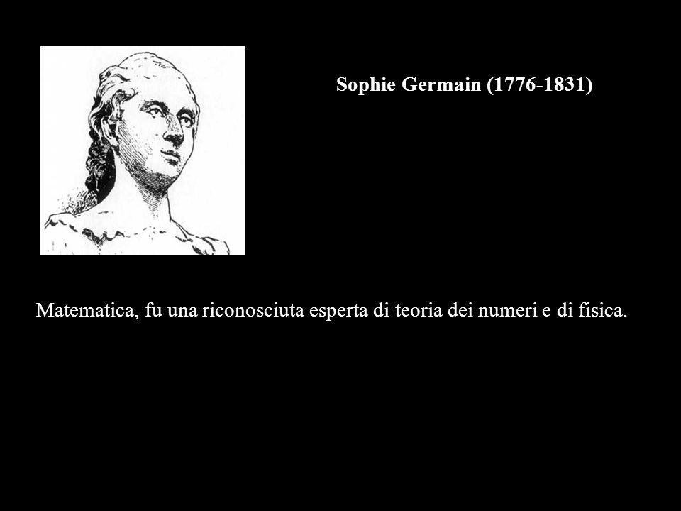 Sophie Germain (1776-1831) Matematica, fu una riconosciuta esperta di teoria dei numeri e di fisica.