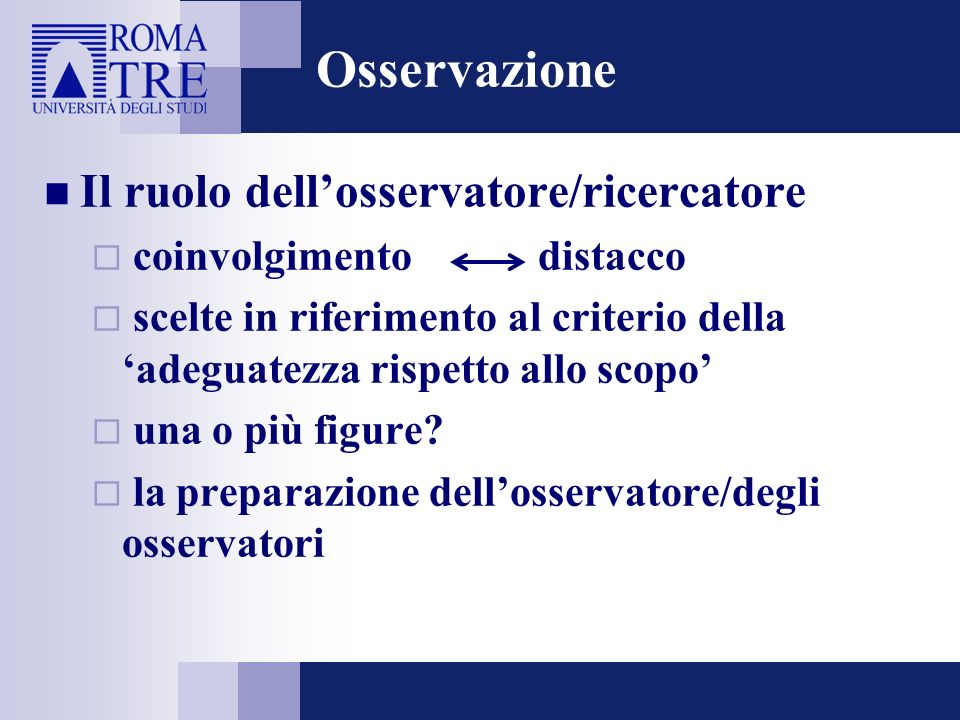 Osservazione Il ruolo dell'osservatore/ricercatore