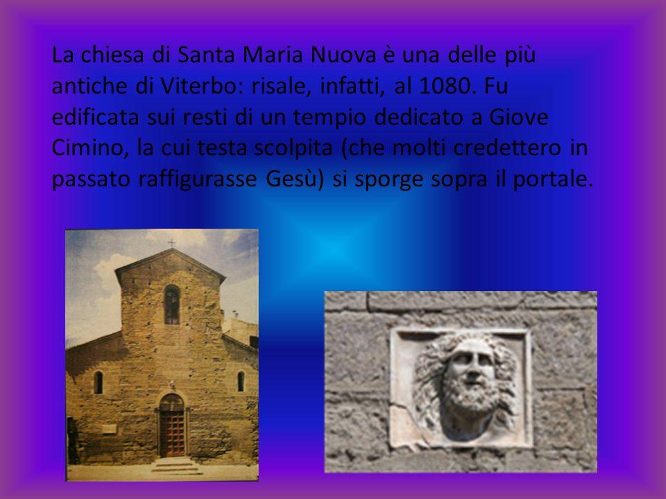 La chiesa di Santa Maria Nuova è una delle più antiche di Viterbo: risale, infatti, al 1080.