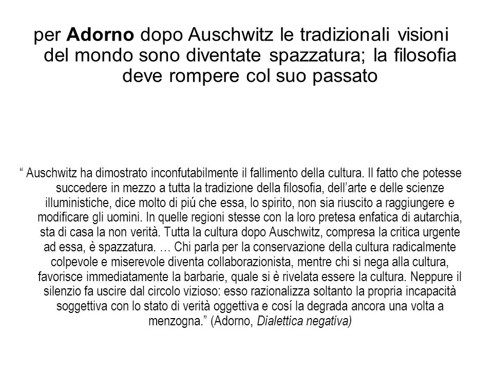 per Adorno dopo Auschwitz le tradizionali visioni del mondo sono diventate spazzatura; la filosofia deve rompere col suo passato