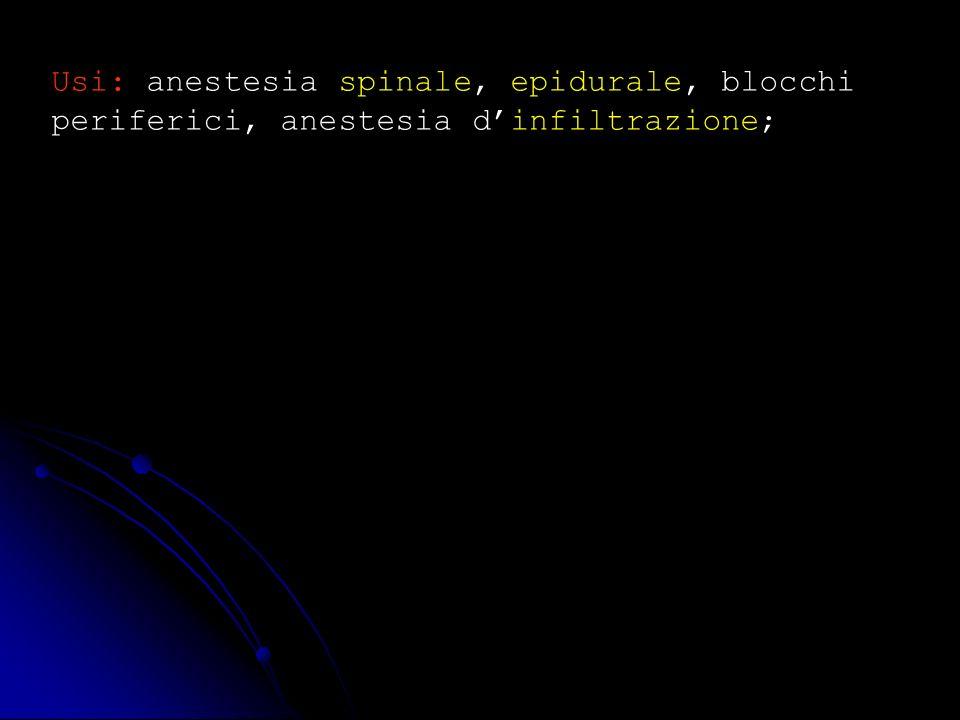 Usi: anestesia spinale, epidurale, blocchi periferici, anestesia d'infiltrazione;