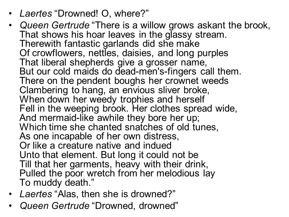 Laertes Drowned! O, where