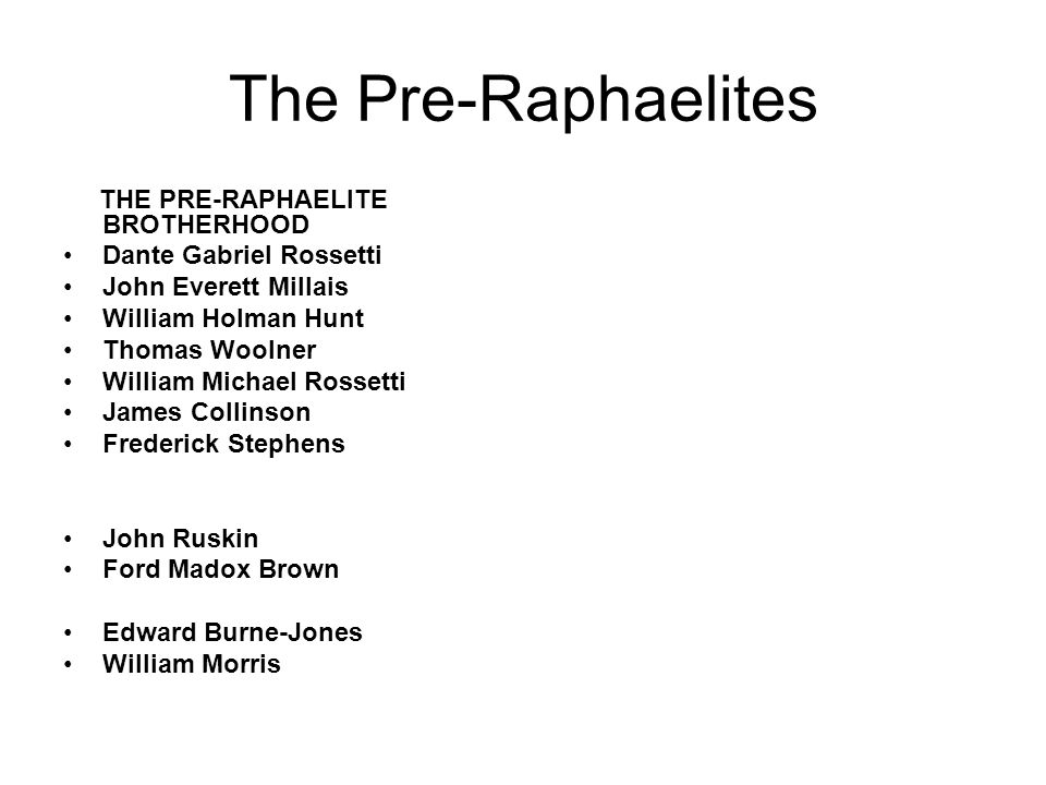 The Pre-Raphaelites THE PRE-RAPHAELITE BROTHERHOOD