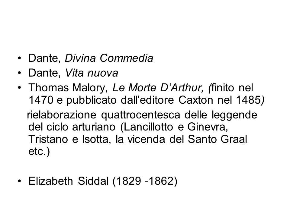 Dante, Divina Commedia Dante, Vita nuova. Thomas Malory, Le Morte D'Arthur, (finito nel 1470 e pubblicato dall'editore Caxton nel 1485)
