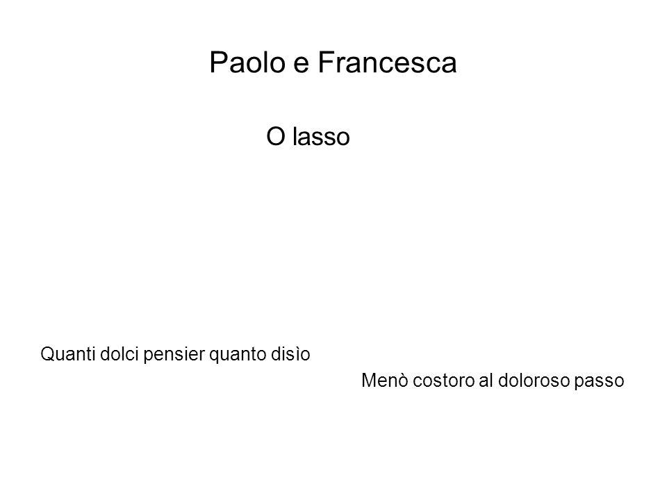 Paolo e Francesca O lasso Quanti dolci pensier quanto disìo