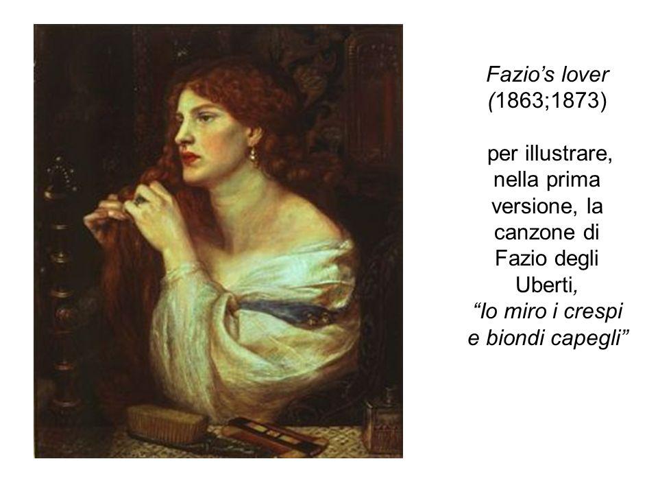 Fazio's lover (1863;1873) per illustrare, nella prima versione, la canzone di Fazio degli Uberti, Io miro i crespi e biondi capegli