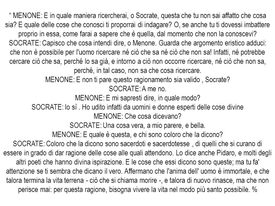 MENONE: E non ti pare questo ragionamento sia valido , Socrate