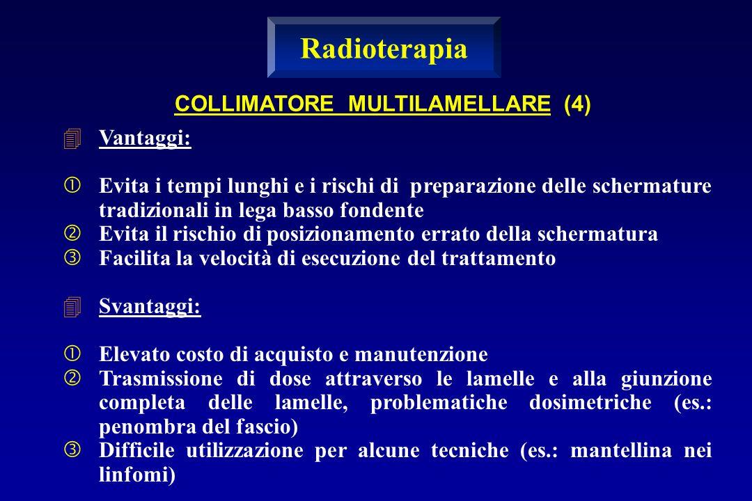 Radioterapia COLLIMATORE MULTILAMELLARE (4) Vantaggi: