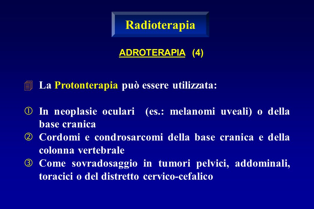 Radioterapia La Protonterapia può essere utilizzata: