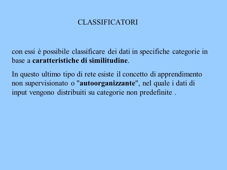 CLASSIFICATORI con essi è possibile classificare dei dati in specifiche categorie in base a caratteristiche di similitudine.