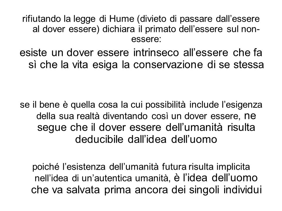 rifiutando la legge di Hume (divieto di passare dall'essere al dover essere) dichiara il primato dell'essere sul non-essere: