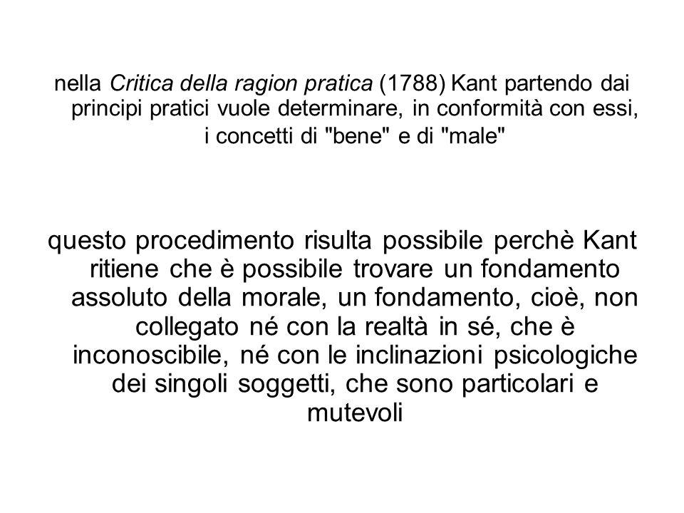 nella Critica della ragion pratica (1788) Kant partendo dai principi pratici vuole determinare, in conformità con essi, i concetti di bene e di male