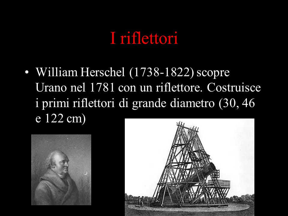 I riflettori William Herschel (1738-1822) scopre Urano nel 1781 con un riflettore.