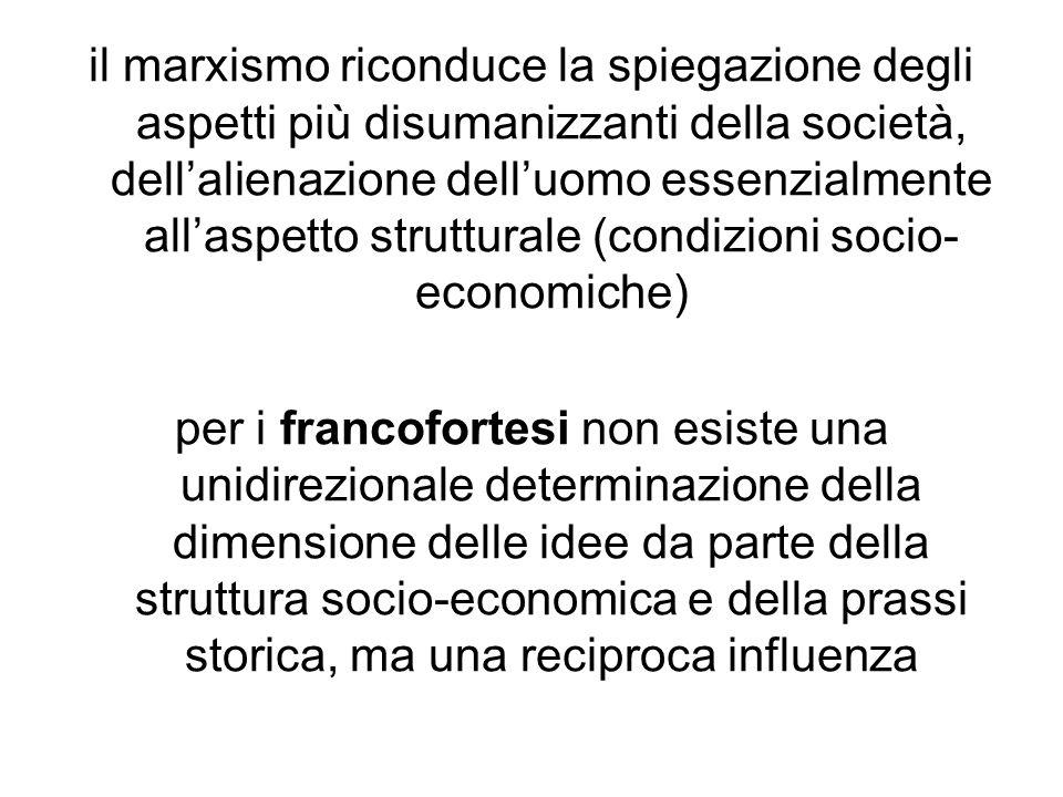 il marxismo riconduce la spiegazione degli aspetti più disumanizzanti della società, dell'alienazione dell'uomo essenzialmente all'aspetto strutturale (condizioni socio-economiche)